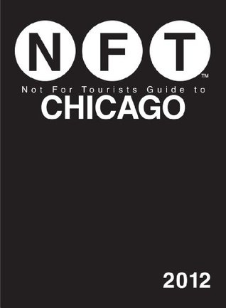 Not For Tourists Guide to Chicago by Not For Tourists