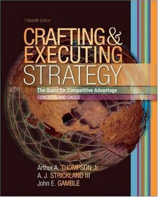 Crafting and Executing Strategy by Arthur A. Thompson Jr.