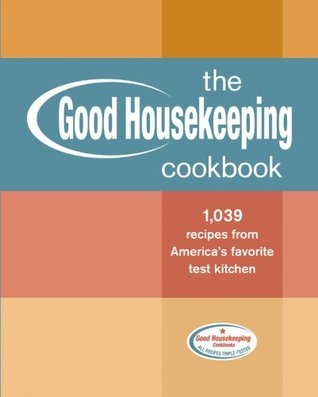 The Good Housekeeping Cookbook: 1,039 Recipes from America