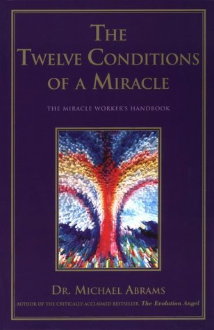 The Twelve Conditions of a Miracle  by Michael Abrams