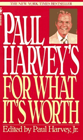Paul Harvey's for What It's Worth by Paul Aurandt Jr.