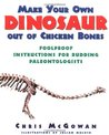 Make Your Own Dinosaur Out of Chicken Bones: Foolproof Instructions for Budding Paleontologists
