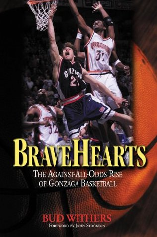 Free download online BraveHearts: The Against-All-Odds Rise of Gonzaga Basketball PDF by Bud Withers, Jay Bilas, Jud Heathcote, John Feinstein, John Stockton