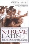 X-Treme Latin: All the Latin You Need to Know for Surviving the 21st Century