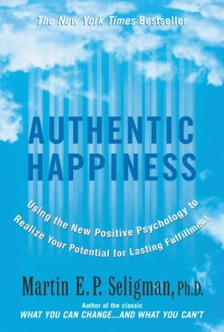 Authentic Happiness: Using the New Positive Psychology to Realize Your Potential for Deep Fulfillment