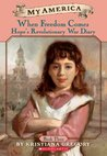 When Freedom Comes: Hope's Revolutionary War Diary (My America)