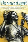"""""""The Voice of Egypt"""": Umm Kulthum, Arabic Song, and Egyptian Society in the Twentieth Century"""