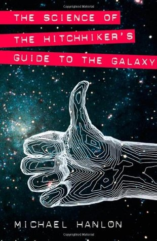 The Science of the Hitchhiker's Guide to the Galaxy by Michael Hanlon