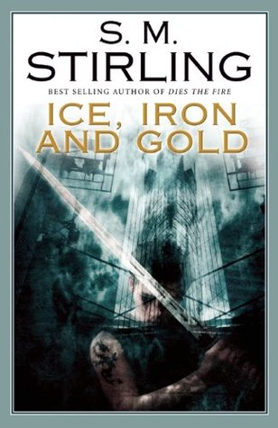 Ice, Iron, and Gold by S.M. Stirling
