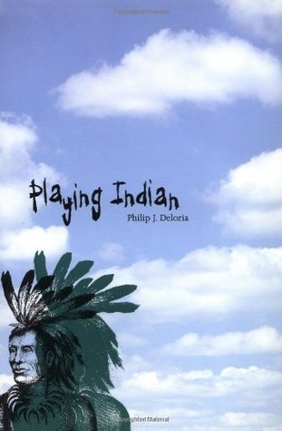 Playing Indian by Philip J. Deloria