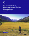 The Essential Guide to Mountain and Trials Unicycling