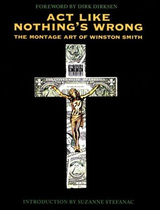 Act Like Nothing's Wrong: The Montage Art of Winston Smith