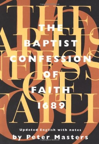 The Baptist Confession of Faith 1689 by Anonymous