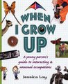 When I Grow Up: A Young Person's Guide to Interesting and Unusual Occupations