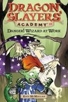Danger! Wizard at Work! (Dragon Slayer's Academy, #11)