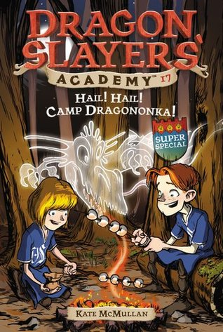 Hail! Hail! Camp Dragononka (Dragon Slayers' Academy, #17)