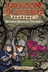 Double Dragon Trouble (Dragon Slayers' Academy, #15)