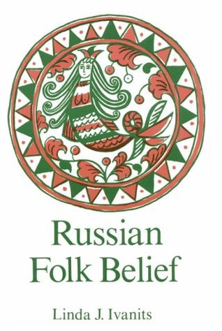 Russian Folk Belief by Linda J. Ivanits