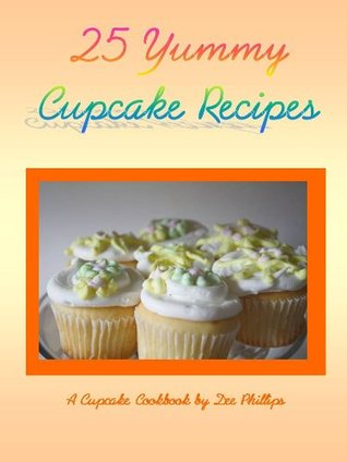 25 Yummy Cupcake Recipes Dee Phillips