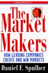 The Market Makers: How Leading Companies Create and Win Markets (Businessweek Books)
