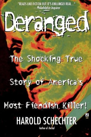 Deranged by Harold Schechter