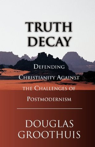 Find Truth Decay: Defending Christianity Against the Challenges of Postmodernism DJVU