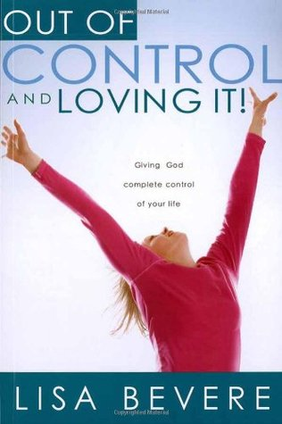 Out Of Control And Loving It by Lisa Bevere
