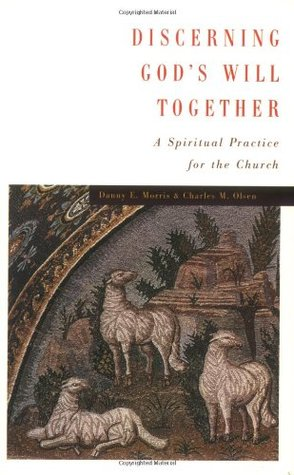 Discerning God's Will Together by Danny E. Morris