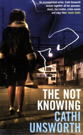 The Not Knowing by Cathi Unsworth