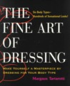 The Fine Art of Dressing: Make Yourself a Masterpiece by Dressing for Your Body Type