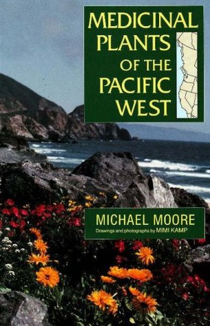 Medicinal Plants of the Pacific West by Michael  Moore