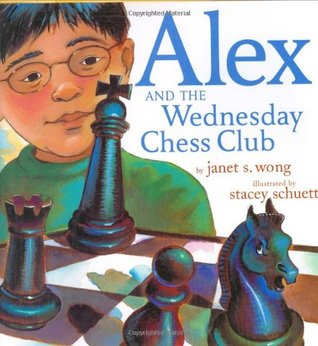 Free Download Alex and the Wednesday Chess Club by Janet S. Wong, Stacey Schuett PDF