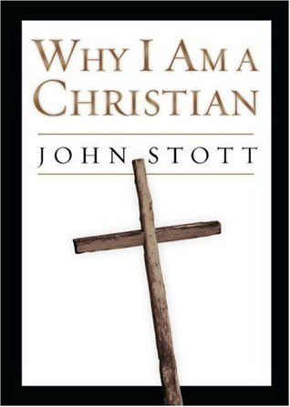 Why I Am a Christian by John R.W. Stott