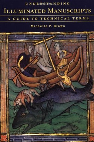 Understanding Illuminated Manuscripts by Michelle P. Brown