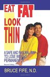Eat Fat, Look Thin: A Safe and Natural Way to Lose Weight Permanently