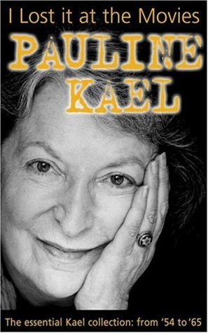 I Lost it at the Movies by Pauline Kael
