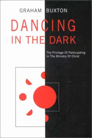 Dancing in the Dark: The Privilege of Participating in the Ministry of Christ