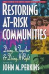 Restoring At-Risk Communities by John M. Perkins