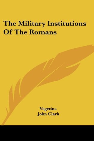 The Military Institutions Of The Romans by Vegetius