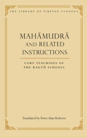 Mahamudra and Related Instructions by Peter  Alan Roberts