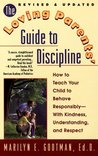 The Loving Parents' Guide to Discipline: How to Teach Your Child to Behave--with Kindness, Understanding and Respect
