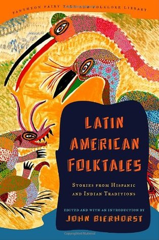 Latin American Folktales: Stories from Hispanic and Indian Traditions (Pantheon Fairy Tale and Folklore Library)