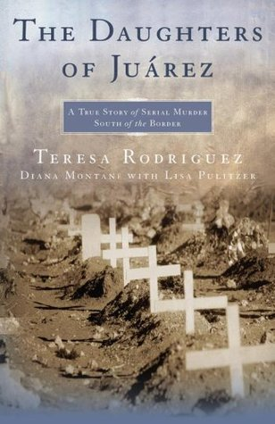 The Daughters of Juarez by Teresa Rodriguez