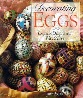 Decorating Eggs: Exquisite Designs with Wax & Dye
