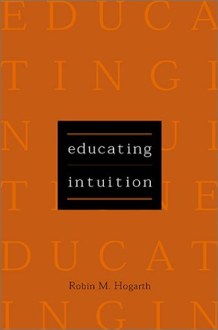 Educating Intuition by Robin M. Hogarth