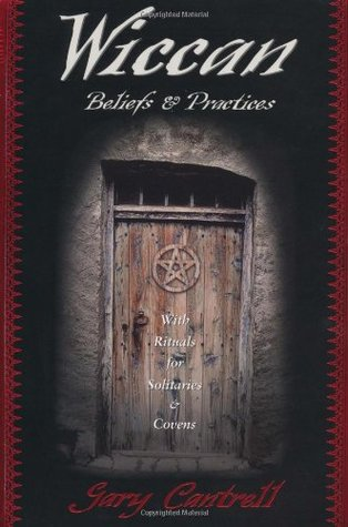 Wiccan Beliefs & Practices by Gary Cantrell