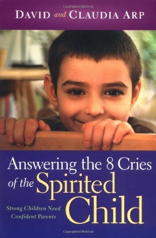 Answering the 8 Cries  of the Spirited Child by Dave Arp