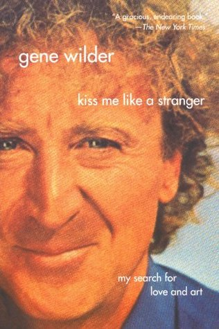 Kiss Me Like a Stranger by Gene Wilder