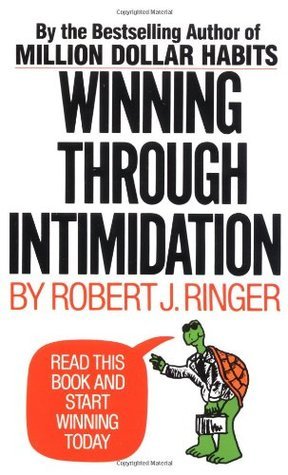 Winning Through Intimidation by Robert J. Ringer
