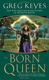The Born Queen (Kingdoms of Thorn and Bone, #4)